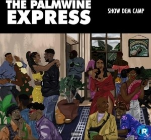 The Palmwine Express BY Show Dem Camp